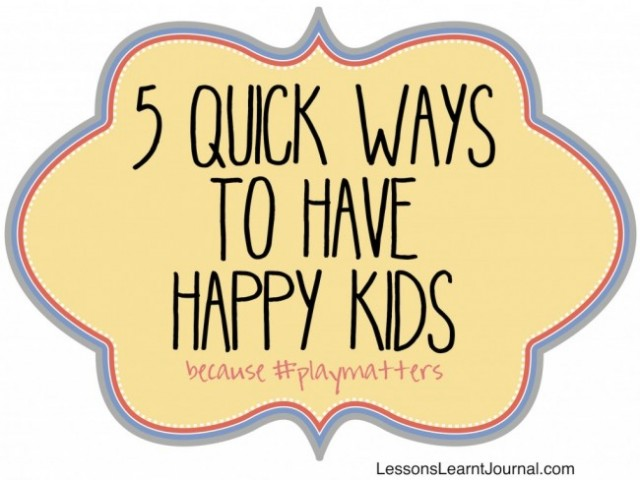 #playmatters 5 quick ways to have happy kids